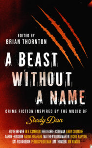 Book Cover Art: A Beast Without A Name: Crime Fiction Inspired By the Music of Steely Dan, edited by Brian Thornton